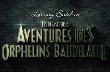 Les désastreuses aventures des orphelins Baudelaire (Livres/Film/Série)