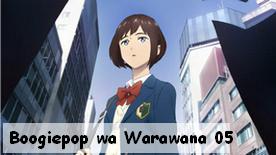 Boogiepop wa Warawana 05