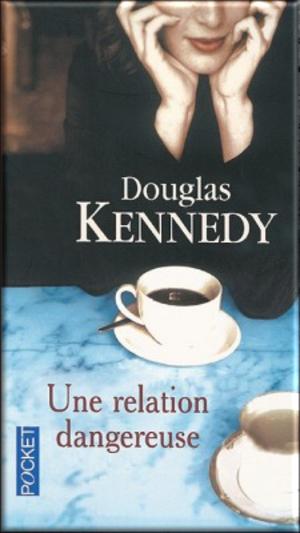 Une relation dangereuse de Douglas Kennedy  (LC avec Marie)