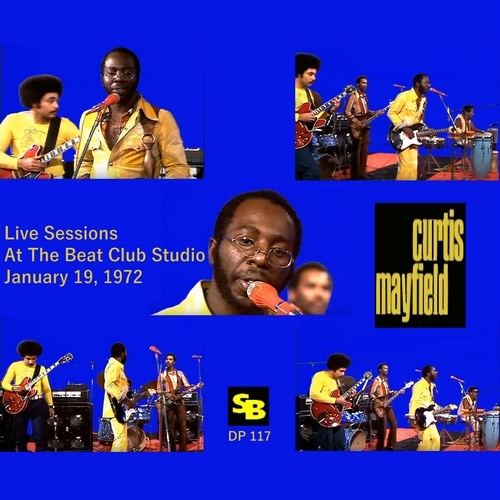 "Curtis Mayfield : CD "" Live Sessions At The Beat Club Studio January 19, 1972 "" SB Records DP 117 [ FR ]"