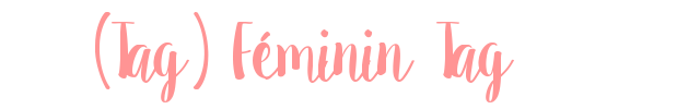 [Tag] Féminin Tag