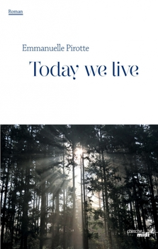 Today we live de Emmanuelle Pirotte