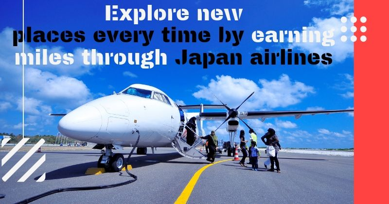Explore new places every time by earning miles through Japan airlines