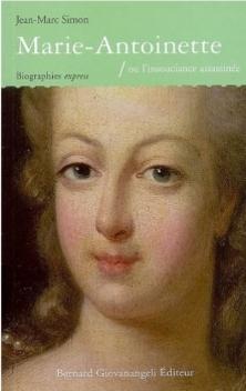 Marie-Antoinette ou l'Insouciance Assassinée ; Jean-Marc Simon