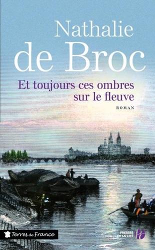 Et toujours ces ombres sur le fleuve de Nathalie de Broc