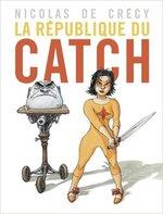 La république du catch de Nicolas de Crécy