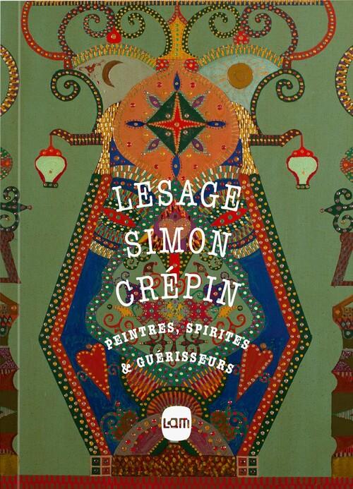 Lesage, Simon, Crépin - Peintres, spirites & guérisseurs (2019)