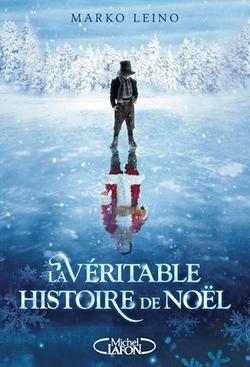 La véritable histoire de Noël - Marko Leino - Michel Lafon