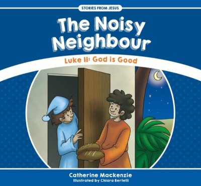 The Noisy Neighbor: Luke 11 - God is Good  -     By: Catherine MacKenzie