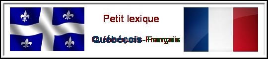 Le petit lexique Franco-Québécois