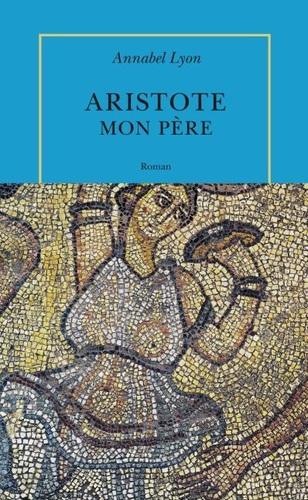 Aristote, mon père d'Annabel Lyon - Aristote, tome 2