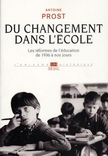 Du changement dans l'école - Les réformes de l'éducation de 1936 à nos jours - Antoine Prost