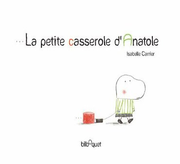 Isabelle Carrier : La petite casserole d'Anatole