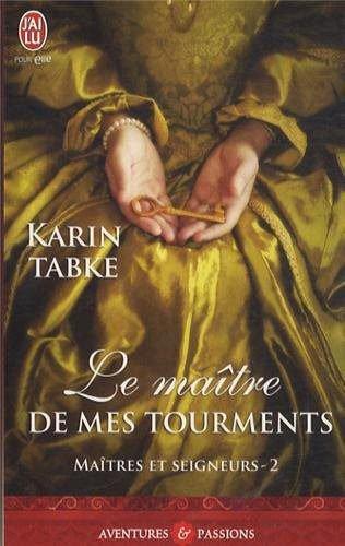 Karin Tabke - Maîtres et Seigneurs - Tome 2 : Le Maitre de Mes Tourments