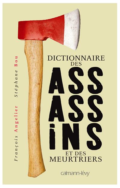 Sous la direction de François Angelier & Stéphane Bou, Dictionnaire des assassins et des meurtriers, Calmann-Lévy, 2012