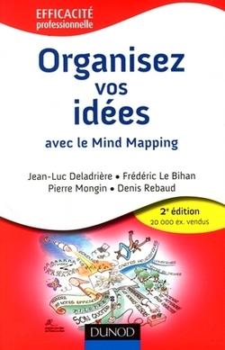 Organisez vos idéees avec le Mind Mapping  J-L Deladrière, F. Le-Bihan, p. Mongin, D. Rebaud