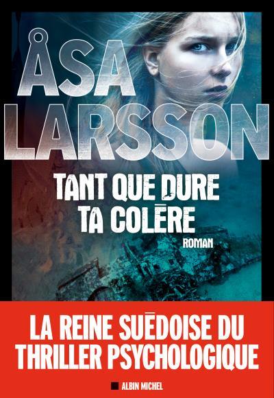 Tant que dure ta colère - Asa Larsson