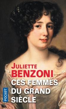 Ces Femmes du Grand Siècle ; Juliette Benzoni
