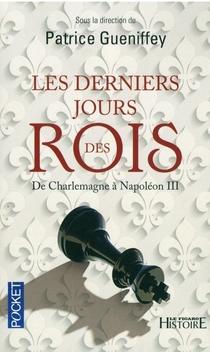 Les Derniers Jours des Rois, de Charlemagne à Napoléon III ; Patrice Gueniffey (sous la direction de)