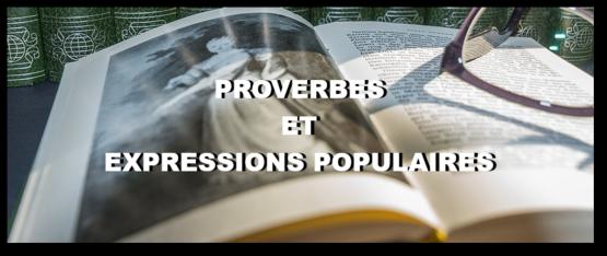 Proverbes et expressions populaires