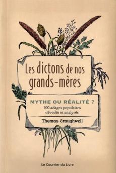 Les dictons de nos grands-mères : Mythe ou réalité ? 100 adages populaires dévoilés et analysés de Thomas Craughwell