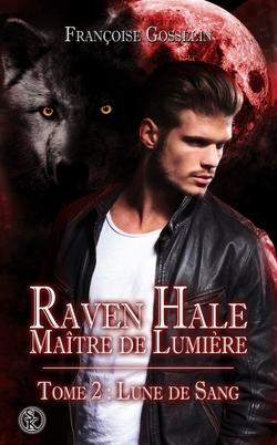 Raven Hale, maitre de lumière, tome 2 : âme soeur (Françoise Gosselin)