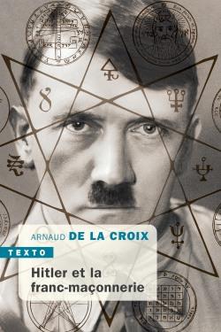 Hitler et la franc-maçonnerie  -  Arnaud de La Croix