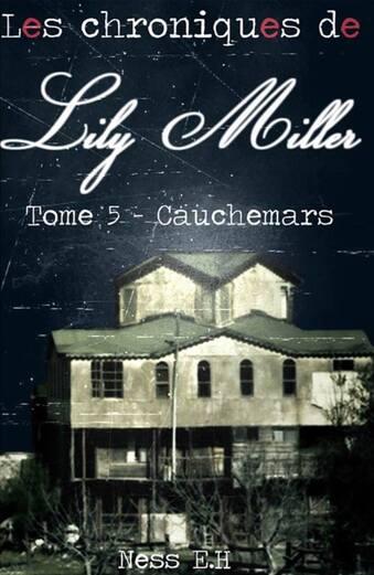 Les Chroniques de Lily Miller - Tome V – Cauchemars de Ness.E.H.