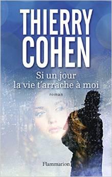 Si un jour la vie t'arrache à moi de Thierry Cohen