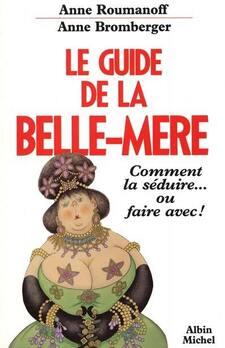 Livre : Le Guide de la belle-mère écrit par Anne Roumanoff et Anne ...