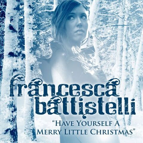 BATTISTELLA, Francesca - Have Yourself A Merry Little Christmas (2013)  (Musique de Noël)