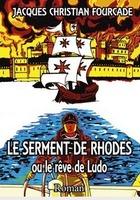 """Le serment de Rhodes ou le rêve de Ludo"""" de Jacques-Christian Fourcade"""