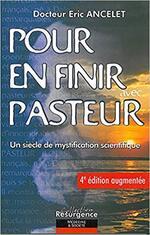 En finir avec pasteur, un siècle de mystification scientifique !