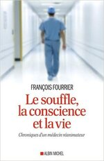 Le souffle, la conscience et la vie : Chroniques d'un médecin réanimateur de François Fourrier
