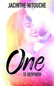 One, tome 2 : te respirer (Jacinthe Nitouche)