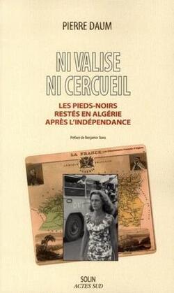 """""""La présence de pieds-noirs dans l'Algérie indépendante est un fait historique largement ignoré"""""""