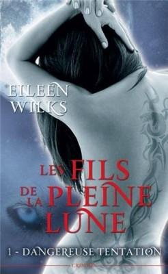 Les Fils de la Pleine Lune, Tome 1 : Dangereuse Tentation d'Eileen Wilks