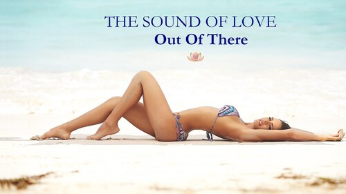 SOUND OF LOVE - Out Of There (Musique pour l'âme)