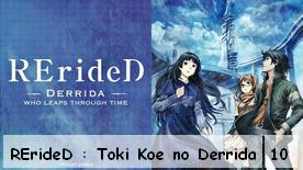 RErideD : Toki Koe no Derrida 10