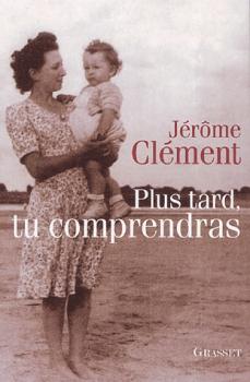 Plus tard, tu comprendras (Jérôme Clément)