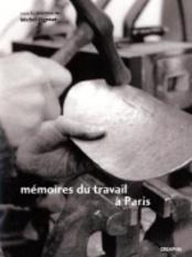 Mémoires du travail à Paris Faubourg des métallos, Austerlitz-Salpêtrière, Renault-Billancourt - Michel Pigenet