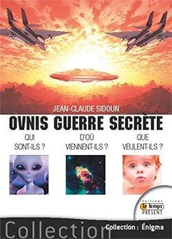 Ovnis guerre secrète - Qui sont-ils ? Que veulent-ils ? de Jean-Claude Sidoun