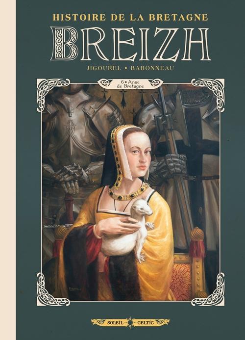Breizh histoire de la Bretagne - Tome 06 Anne de Bretagne - Jigourel & Babonneau