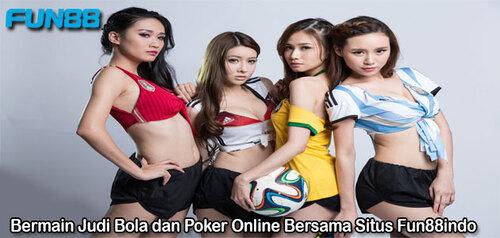 Bermain Judi Bola dan Poker Online Bersama Situs Fun88indo