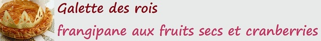 Galette des rois frangipane aux fruits secs et cranberries