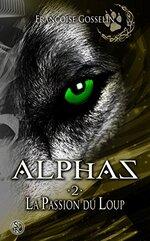 ALPHAS - 2 - La passion du loup de Françoise Gosselin