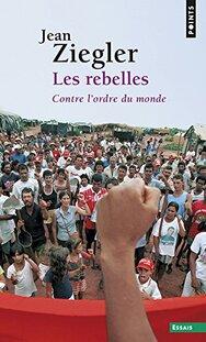 Les rebelles (Jean ZIEGLER)