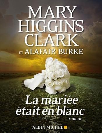 La mariée était en blanc - Mary Higins Clark & Alafair Burke
