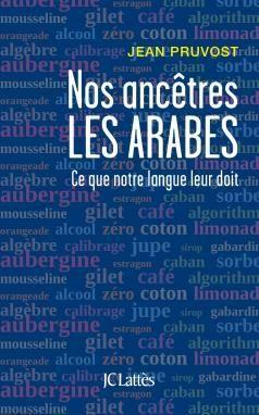 Nos ancêtres les Arabes, ce que notre langue leur doit