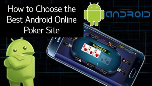 How to Choose the Best Android Online Poker Site